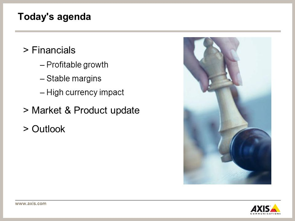Today s agenda >Financials –Profitable growth –Stable margins –High currency impact >Market & Product update >Outlook