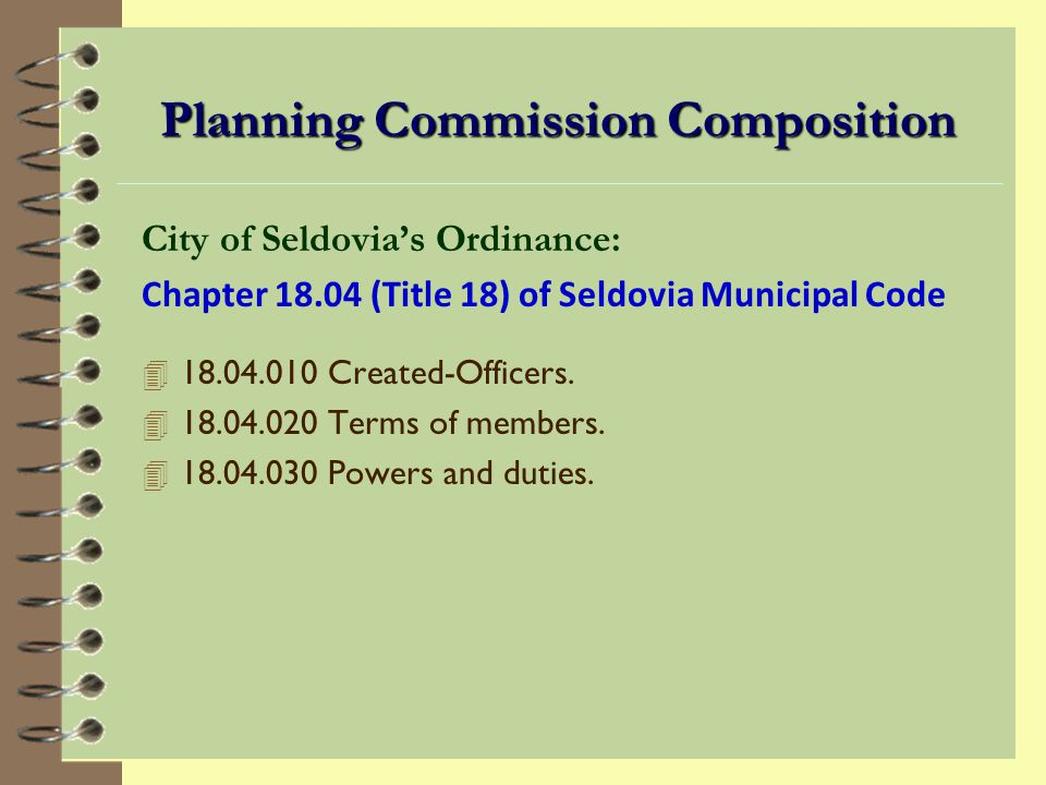 Planning Commission Composition Each city or borough with a planning commission must pass an ordinance identifying: 4 Membership quantity 4 Member qualifications 4 Commission duties 4 Procedure for filling-vacancies 4 Regular meeting frequency 4 Dedicated staff person 4 General operating procedures