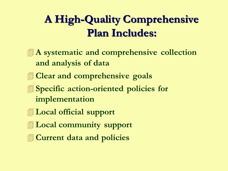 Comprehensive Plans Include: (continued) 4 Recommendations for implementation – principles, policies, standards 4 Plans from other agencies and communities 4 Strategies for improving the local economy