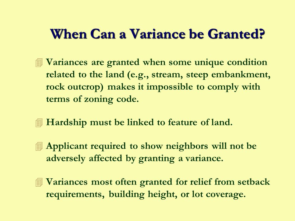 Two Types of Variances Use Variance 4 Permits a use otherwise prohibited in a given zoning district.
