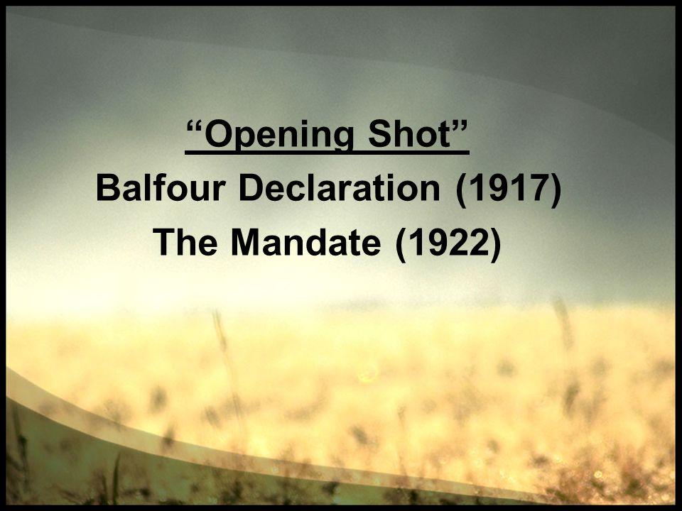 Opening Shot Balfour Declaration (1917) The Mandate (1922)