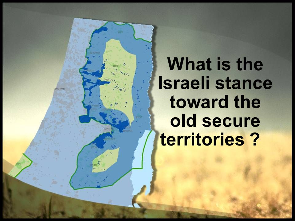 What is the Israeli stance toward the old secure territories ?