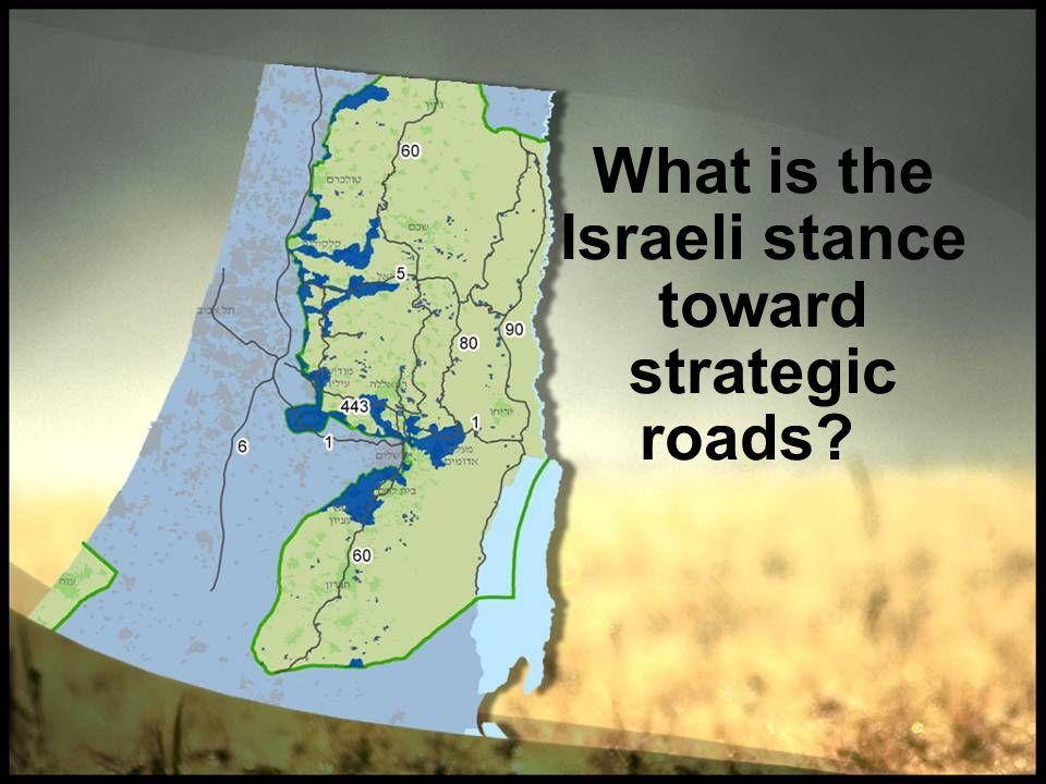What is the Israeli stance toward strategic roads?