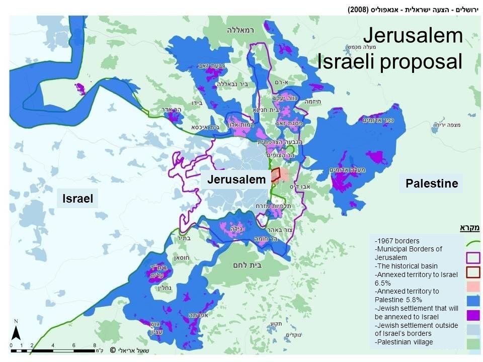 Jerusalem Israeli proposal Israel Jerusalem Palestine -1967 borders -Municipal Borders of Jerusalem -The historical basin -Annexed territory to Israel
