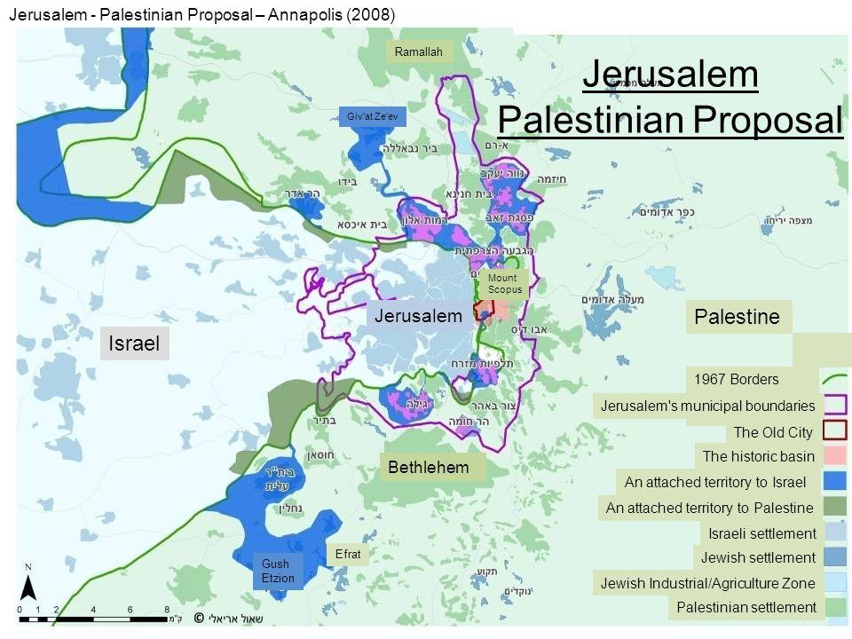 Jerusalem Palestinian Proposal Israel Jerusalem - Palestinian Proposal – Annapolis (2008) 1967 Borders Jerusalem's municipal boundaries The Old City T