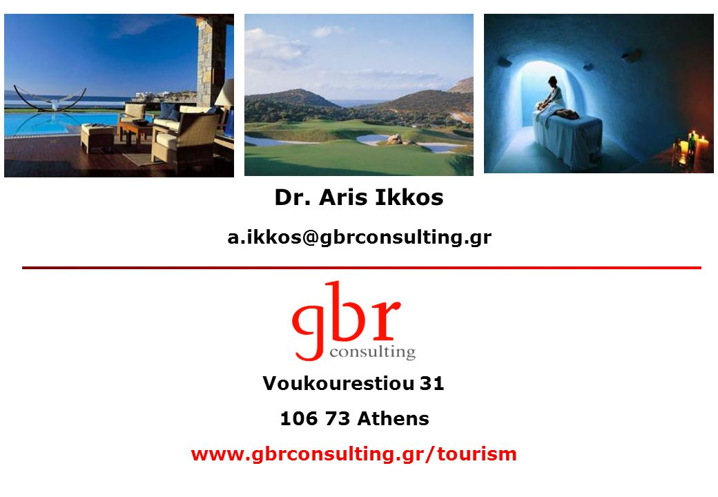 Dr. Aris Ikkos a.ikkos@gbrconsulting.gr Voukourestiou 31 106 73 Athens www.gbrconsulting.gr/tourism