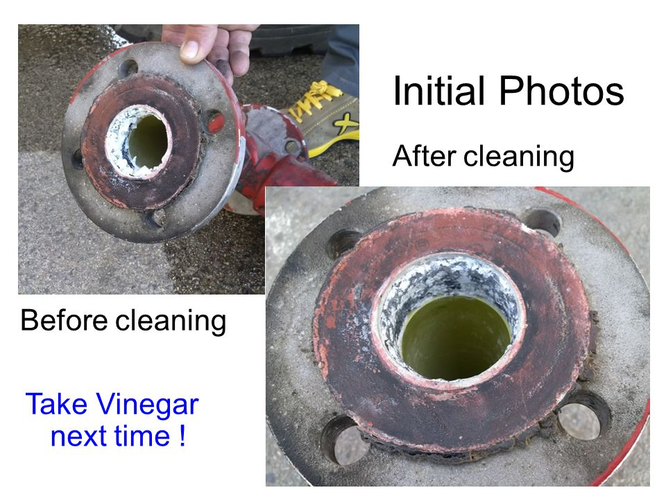 Initial Photos Before cleaning After cleaning Take Vinegar next time !