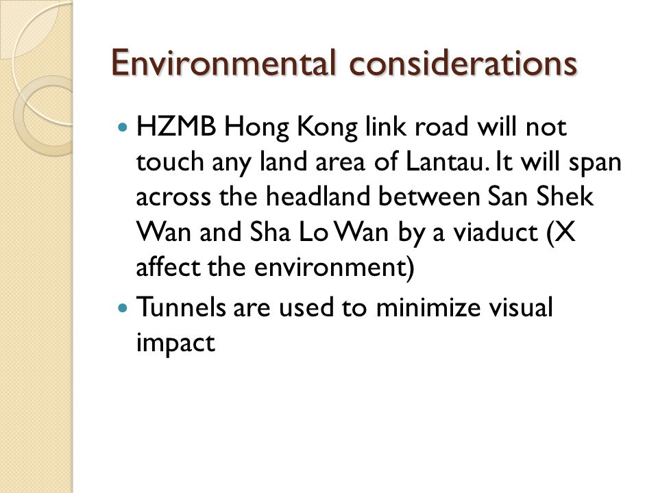 Environmental considerations HZMB Hong Kong link road will not touch any land area of Lantau. It will span across the headland between San Shek Wan an