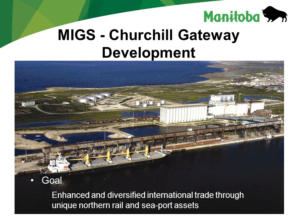 MIGS - Churchill Gateway Development Goal Enhanced and diversified international trade through unique northern rail and sea-port assets