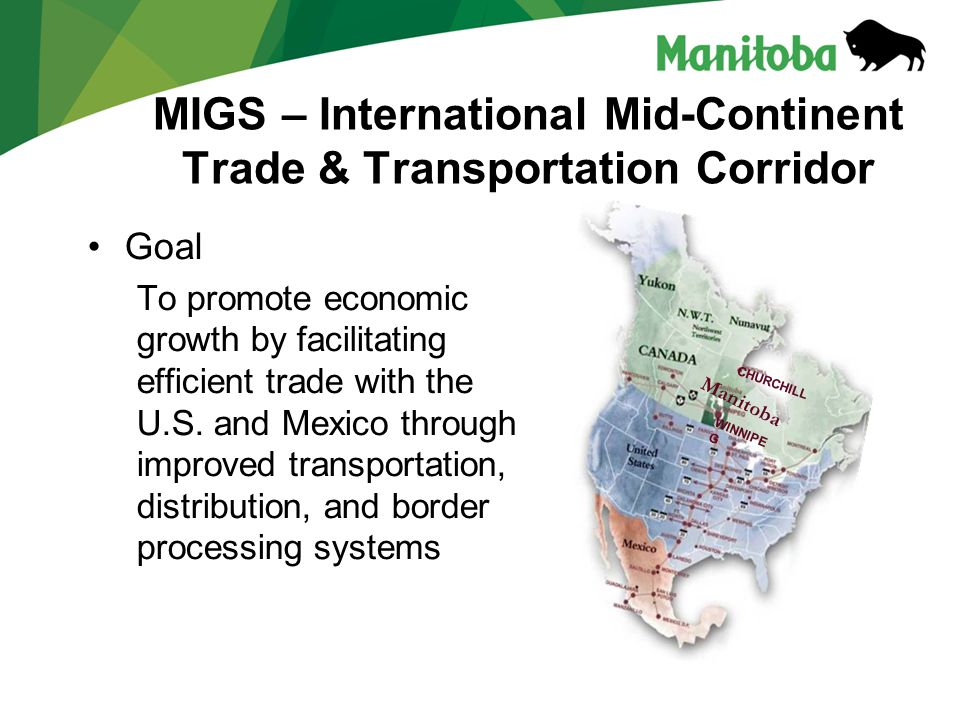 MIGS – International Mid-Continent Trade & Transportation Corridor Goal To promote economic growth by facilitating efficient trade with the U.S.