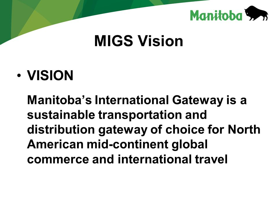 MIGS Vision VISION Manitobas International Gateway is a sustainable transportation and distribution gateway of choice for North American mid-continent global commerce and international travel