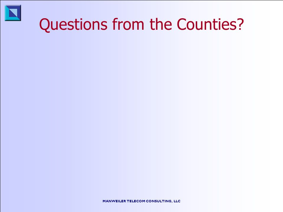 MANWEILER TELECOM CONSULTING, LLC Questions from the Counties