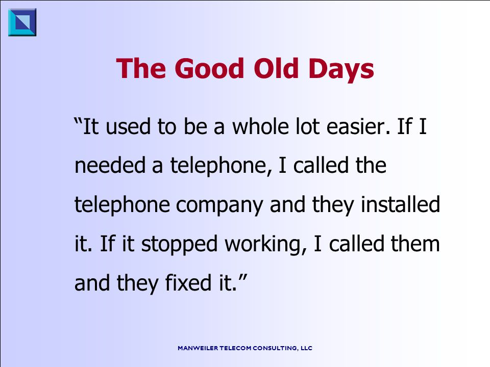 MANWEILER TELECOM CONSULTING, LLC In 1964 Long distance calls cost $.60 to $1.00 per minute.