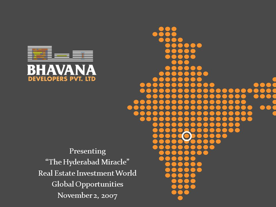 Presenting The Hyderabad Miracle Real Estate Investment World Global Opportunities November 2, 2007