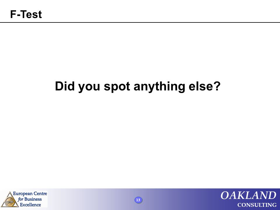 13 OAKLAND CONSULTING Did you spot anything else? F-Test