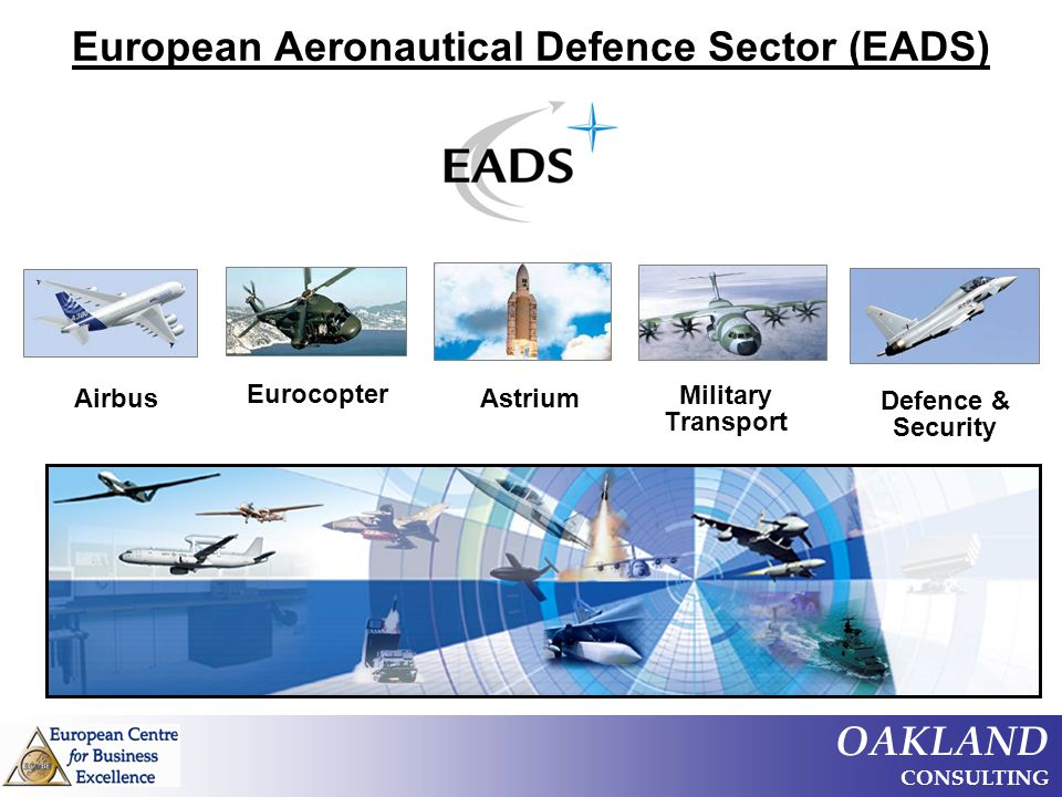 OAKLAND CONSULTING European Aeronautical Defence Sector (EADS) Military Transport Eurocopter AstriumAirbus Defence & Security