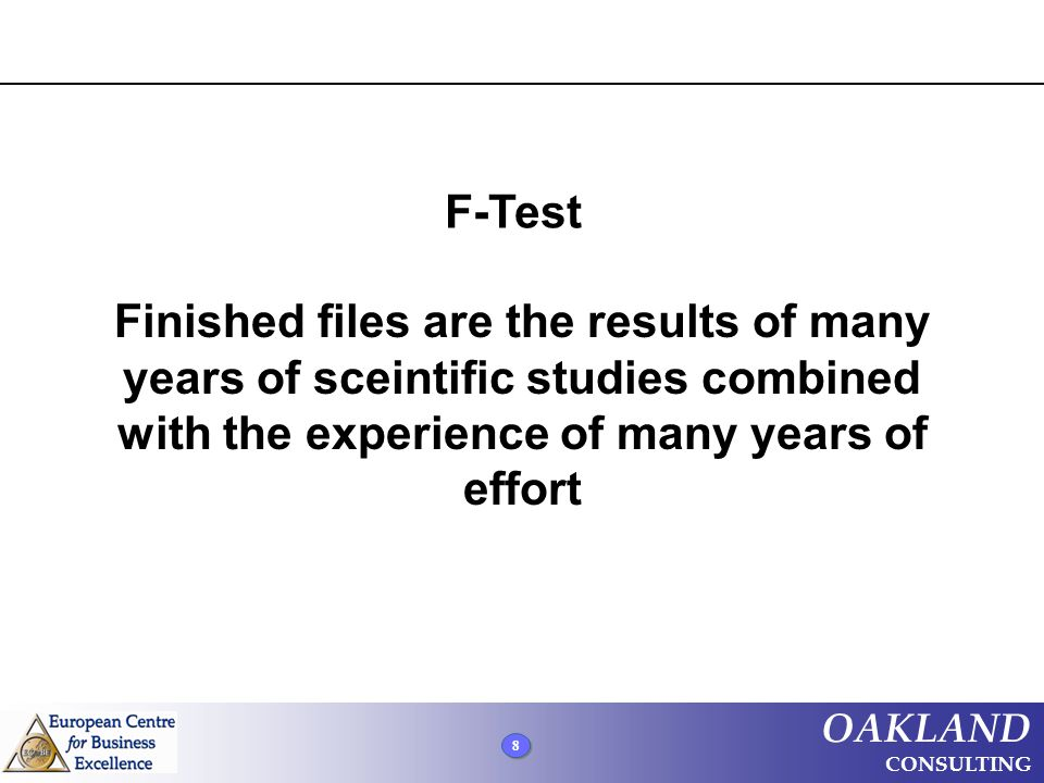 8 8 8 OAKLAND CONSULTING Finished files are the results of many years of sceintific studies combined with the experience of many years of effort F-Tes