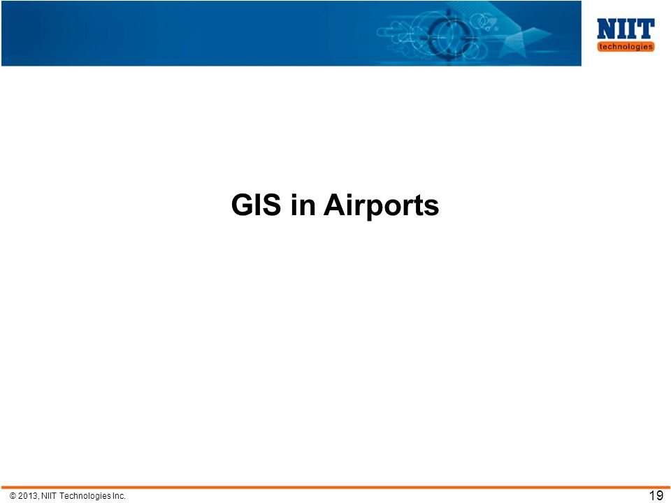 © 2013, NIIT Technologies Inc. 19 GIS in Airports