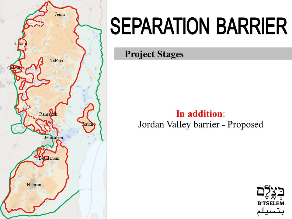 Project Stages In addition: Jordan Valley barrier - Proposed Jerusalem Jericho Hebron Nablus Jenin Tulkarm Qalqiliya Ramallah Bethlehem