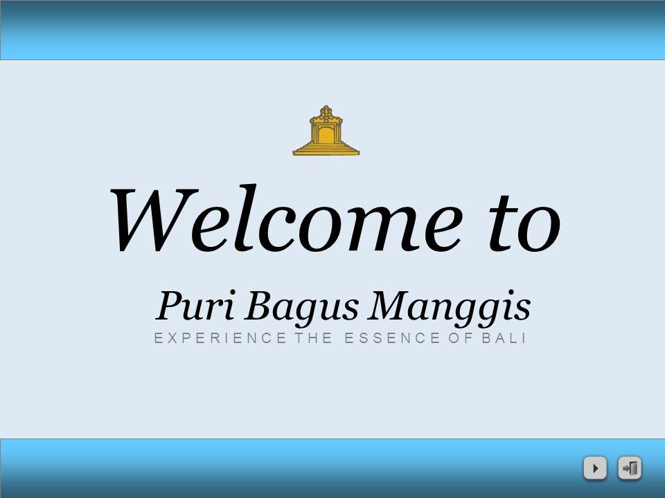Welcome to Puri Bagus Manggis E X P E R I E N C E T H E E S S E N C E O F B A L I