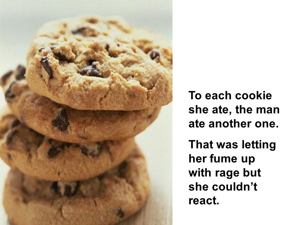 When she ate the first cookie, the man took one also.