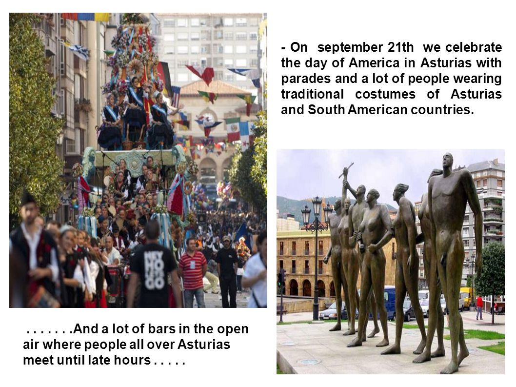 - On september 21th we celebrate the day of America in Asturias with parades and a lot of people wearing traditional costumes of Asturias and South Am