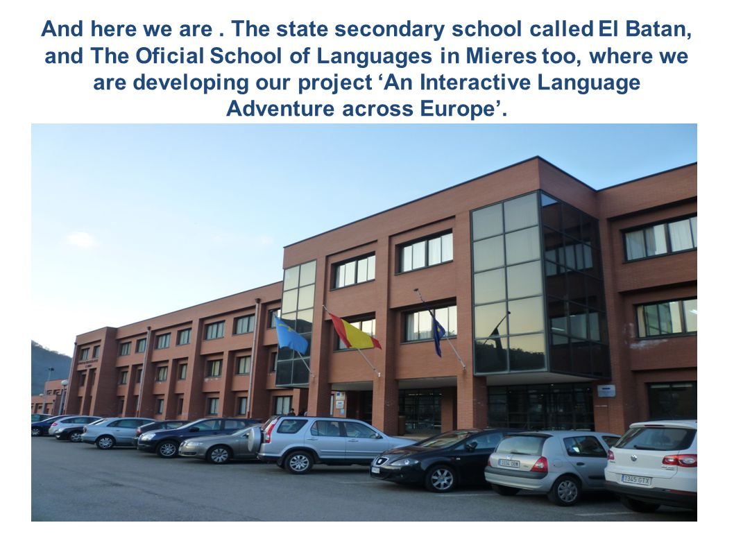 And here we are. The state secondary school called El Batan, and The Oficial School of Languages in Mieres too, where we are developing our project An