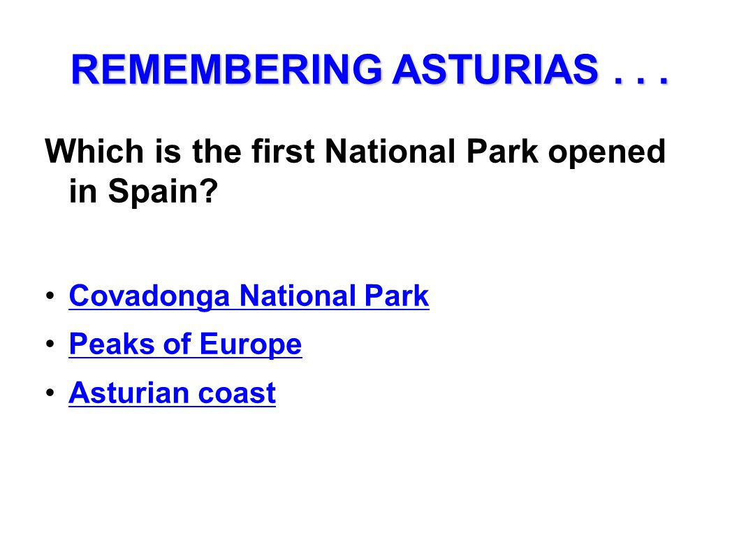 REMEMBERING ASTURIAS... Which is the first National Park opened in Spain? Covadonga National Park Peaks of Europe Asturian coast