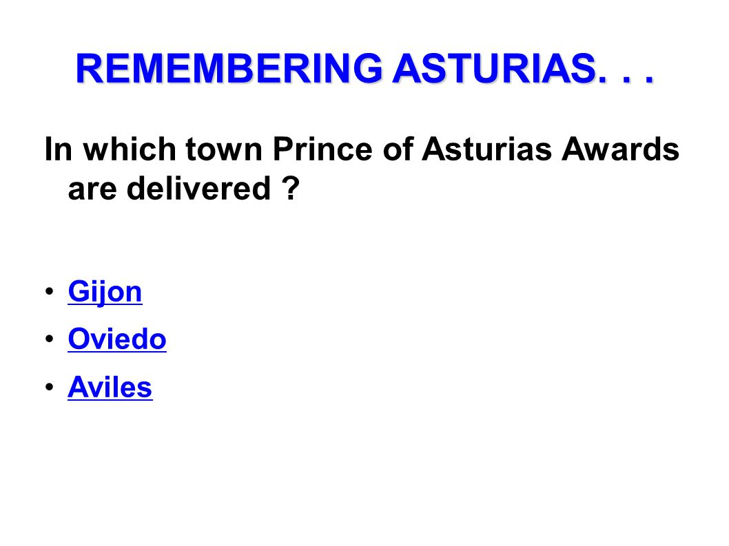 REMEMBERING ASTURIAS... In which town Prince of Asturias Awards are delivered ? Gijon Oviedo Aviles