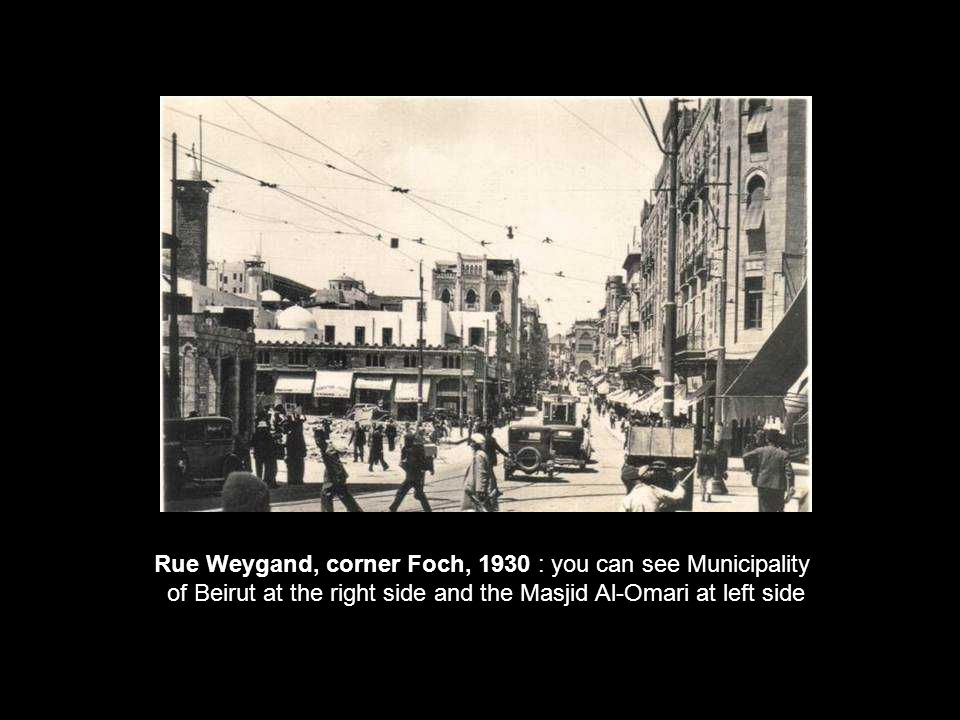 Rue Weygand, corner Foch, 1930 : you can see Municipality of Beirut at the right side and the Masjid Al-Omari at left side