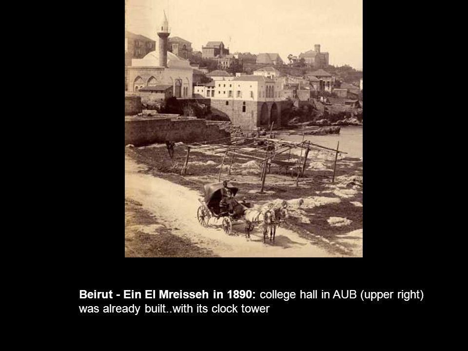 Beirut - Ein El Mreisseh in 1890: college hall in AUB (upper right) was already built..with its clock tower