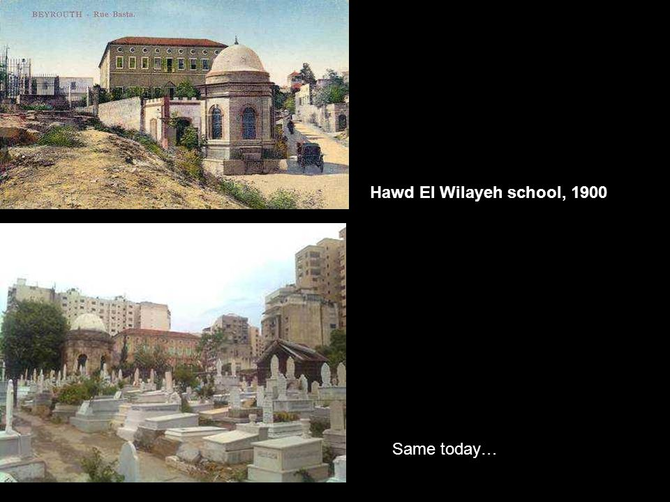 Hawd El Wilayeh school, 1900 Same today…