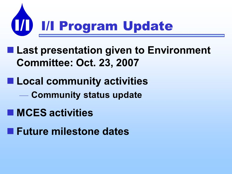 I/I I/I Program Update Last presentation given to Environment Committee: Oct.