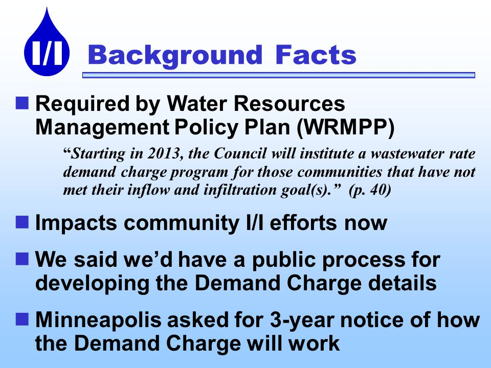 I/I Background Facts Required by Water Resources Management Policy Plan (WRMPP)Starting in 2013, the Council will institute a wastewater rate demand charge program for those communities that have not met their inflow and infiltration goal(s).