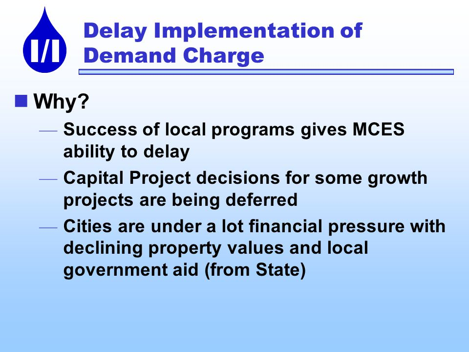 I/I Delay Implementation of Demand Charge Why.