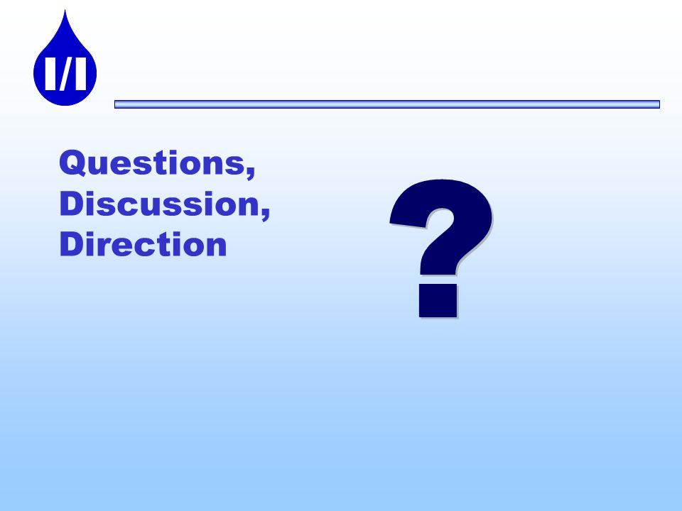 I/I Questions, Discussion, Direction