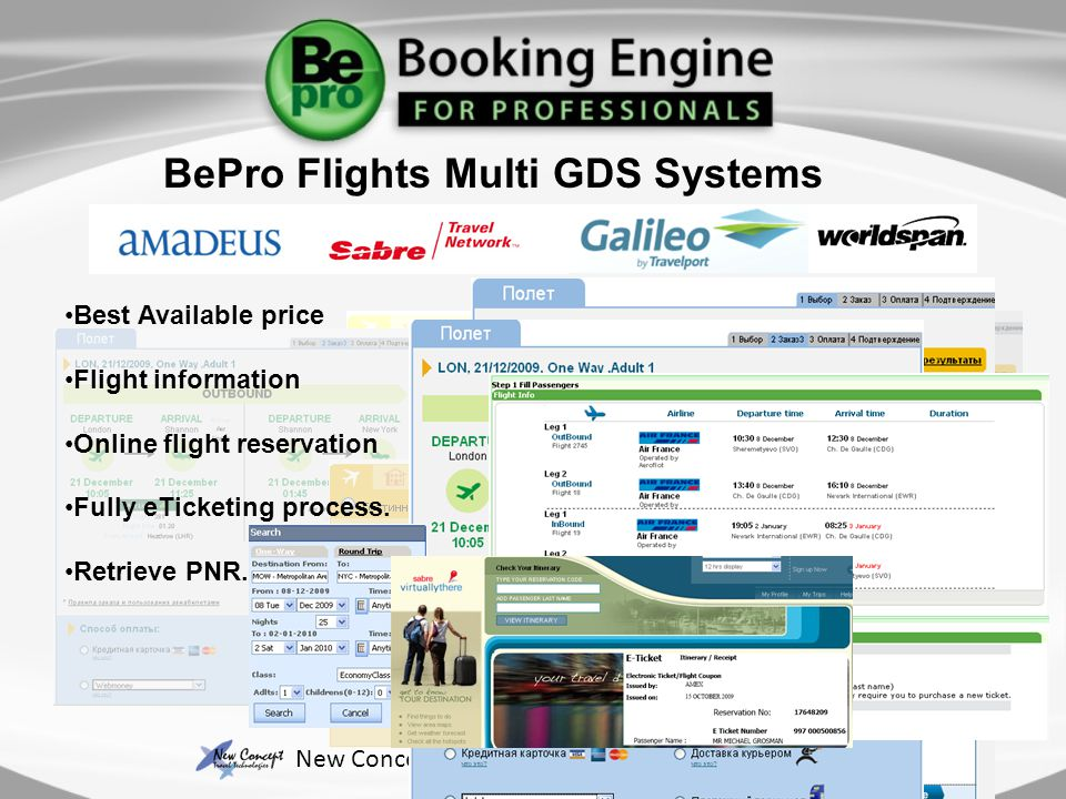 BePro Flights Multi GDS Systems New Concept Travel Technologies © All rights reserved Best Available price Flight information Online flight reservation Fully eTicketing process.