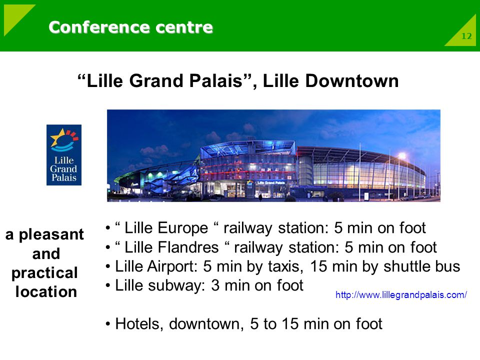 12 Lille Grand Palais, Lille Downtown Lille Europe railway station: 5 min on foot Lille Flandres railway station: 5 min on foot Lille Airport: 5 min by taxis, 15 min by shuttle bus Lille subway: 3 min on foot Hotels, downtown, 5 to 15 min on foot a pleasant and practical location   Conference centre