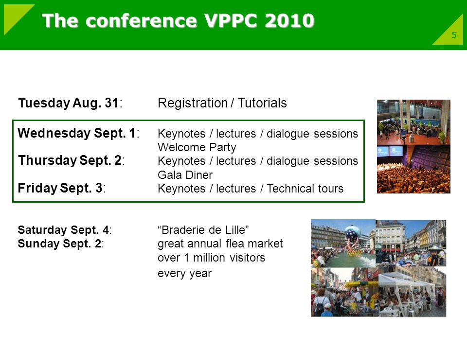 5 The conference VPPC 2010 Tuesday Aug. 31: Registration / Tutorials Wednesday Sept.