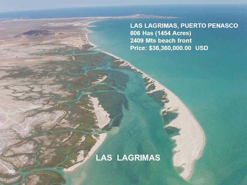 LAS LAGRIMAS, PUERTO PENASCO 606 Has (1454 Acres) 2409 Mts beach front Price: $36,360,000.00 USD LAS LAGRIMAS
