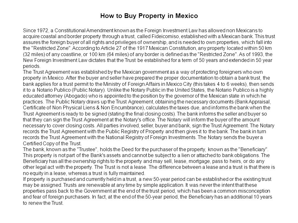 How to Buy Property in Mexico Since 1972, a Constitutional Amendment known as the Foreign Investment Law has allowed non Mexicans to acquire coastal a