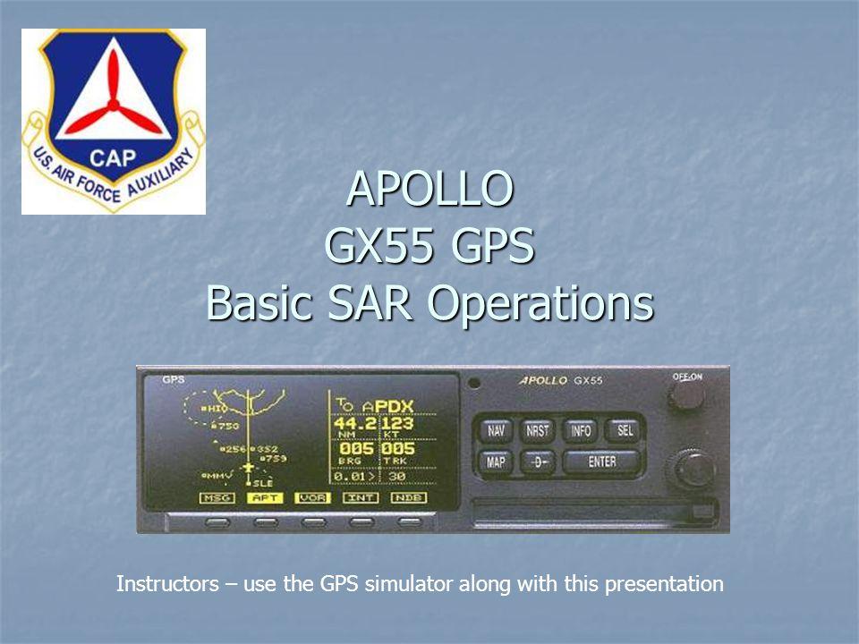 APOLLO GX55 GPS Basic SAR Operations Instructors – use the GPS simulator along with this presentation