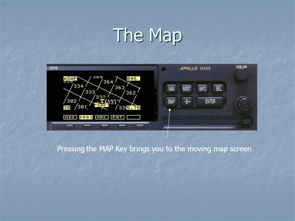 The Map Pressing the MAP Key brings you to the moving map screen