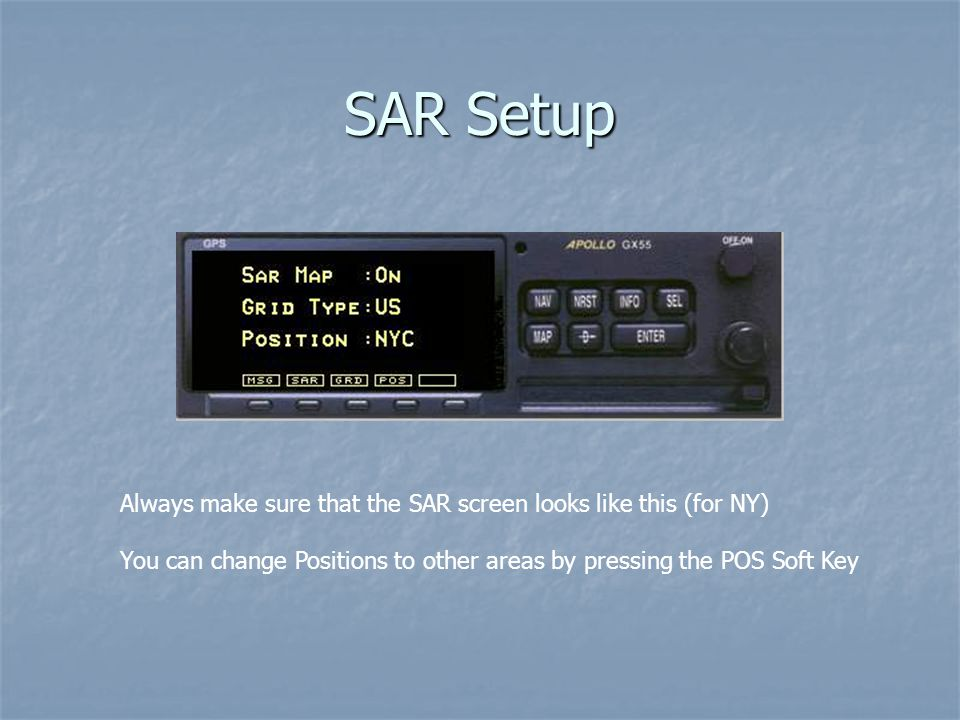SAR Setup Always make sure that the SAR screen looks like this (for NY) You can change Positions to other areas by pressing the POS Soft Key