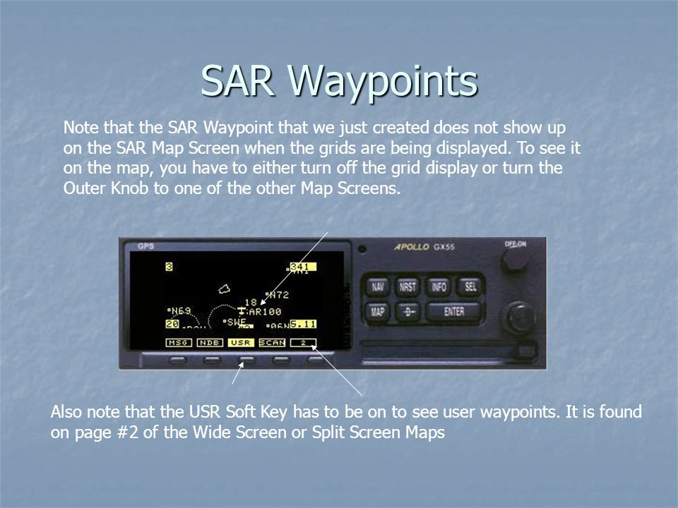 SAR Waypoints Note that the SAR Waypoint that we just created does not show up on the SAR Map Screen when the grids are being displayed. To see it on
