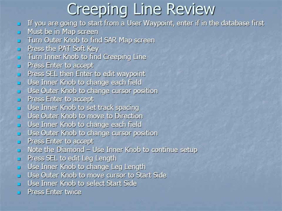 Creeping Line Review If you are going to start from a User Waypoint, enter if in the database first If you are going to start from a User Waypoint, en