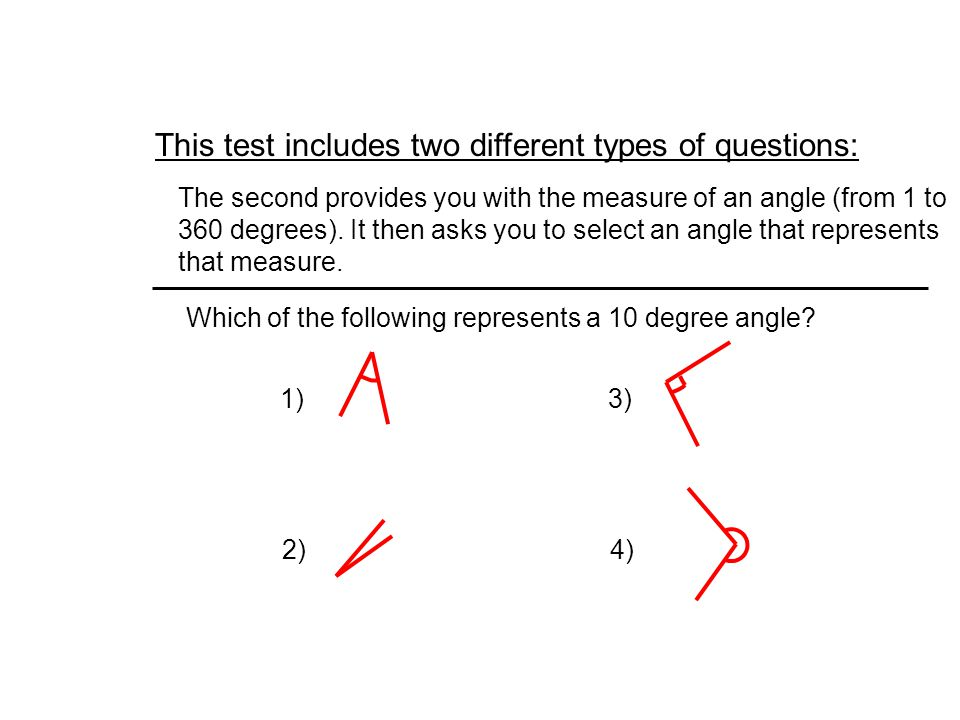 This test includes two different types of questions: The second provides you with the measure of an angle (from 1 to 360 degrees).