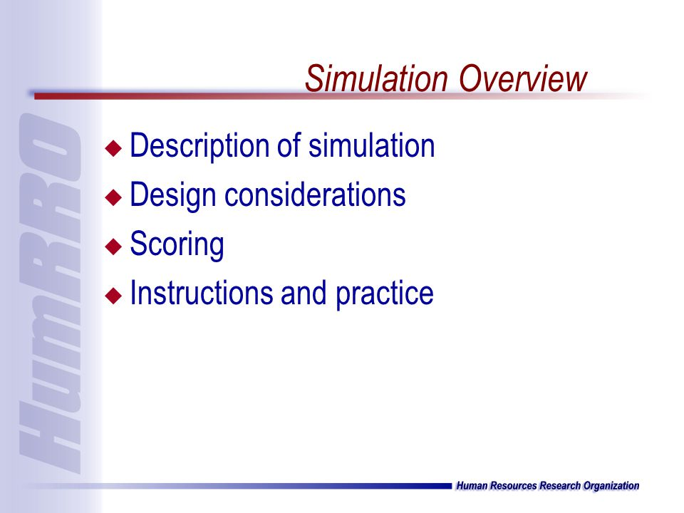 Simulation Overview u Description of simulation u Design considerations u Scoring u Instructions and practice