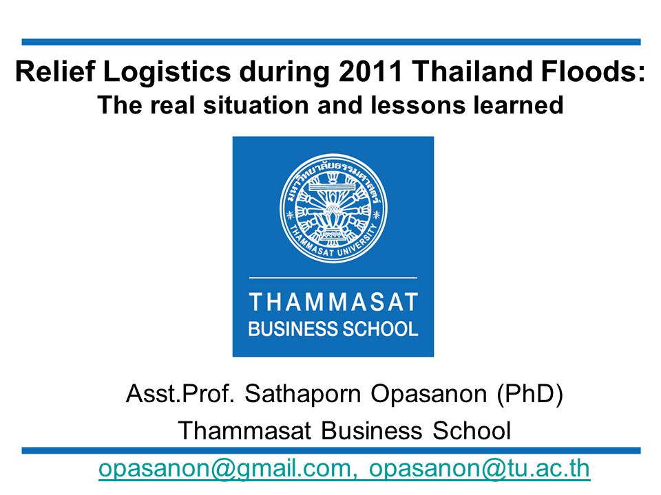Relief Logistics during 2011 Thailand Floods: The real situation and lessons learned Asst.Prof.