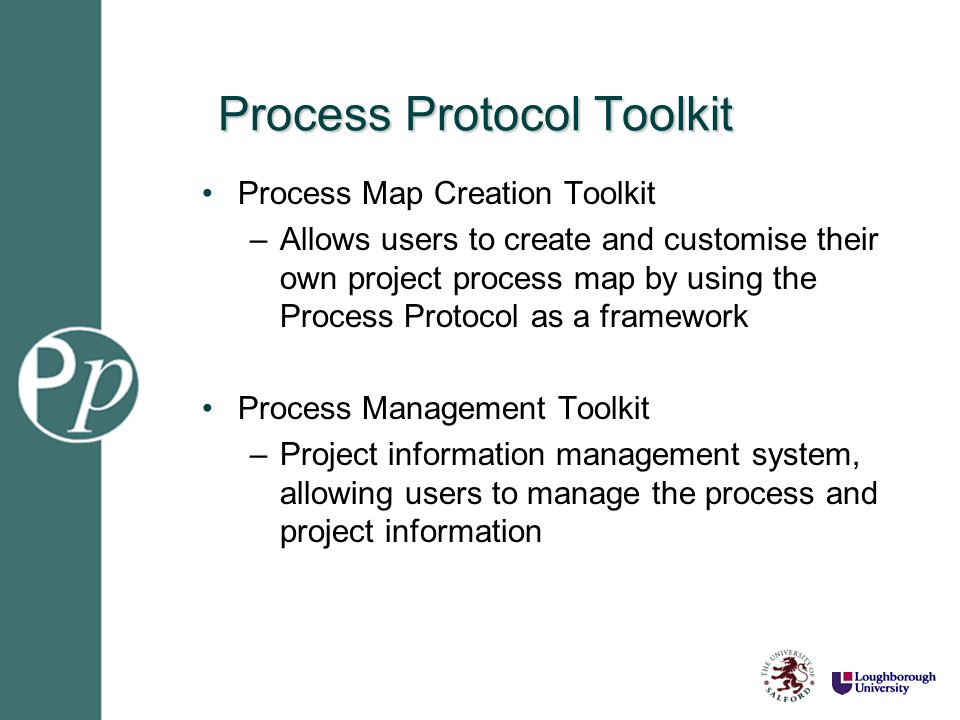 Process Map Creation Toolkit –Allows users to create and customise their own project process map by using the Process Protocol as a framework Process